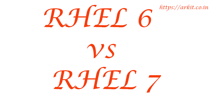RHEL 6 vs RHEL 7 Difference Between Previous and Newer Version