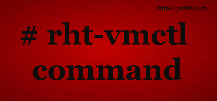 rht-vmctl RHCSA and RHCE Lab Commands - ARKIT